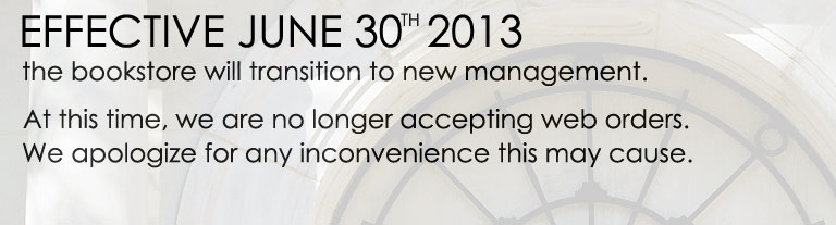 Effective June 30th 2013, the bookstore will transition to new management. At this time, we are no longer accepting web orders. We apologize for any inconvenience this may cause.